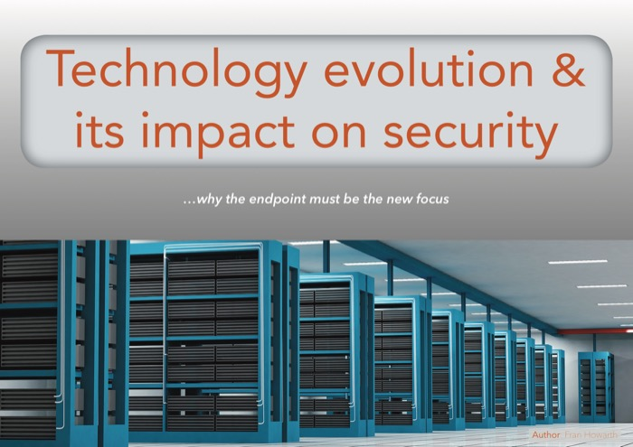 Cover for Technology evolution & its impact on security - why the endpoint must be the new focus