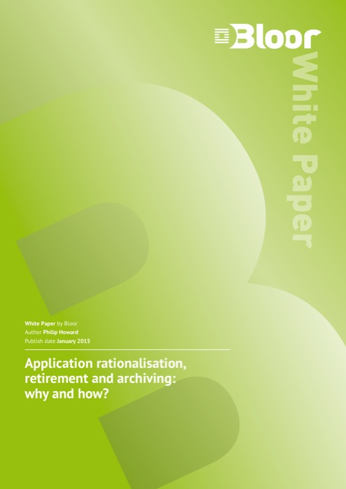 Cover for Application rationalisation, retirement and archiving: why and how?